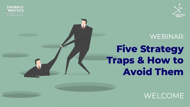 WEBINAR: WELCOME Five Strategy Traps & How to Avoid Them
