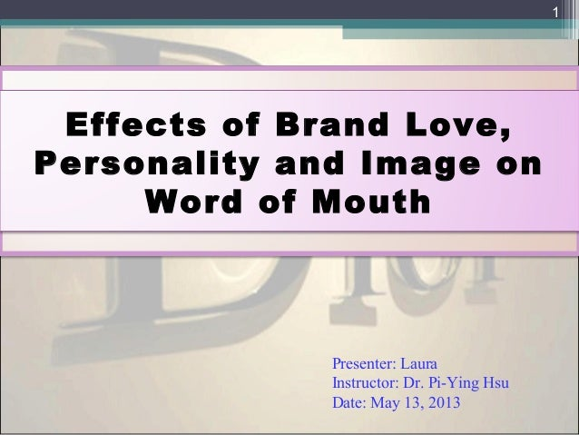 Effects of Brand Love,Personality and Image onWord of MouthPresenter: LauraInstructor: Dr. Pi-Ying HsuDate: May 13, 20131