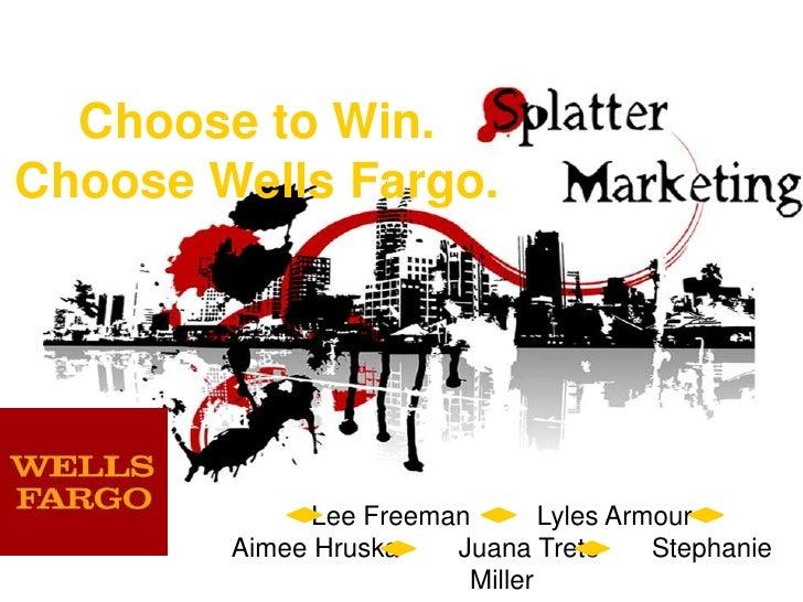 Choose to Win.Choose Wells Fargo.<br />Lee Freeman         Lyles Armour<br />Aimee HruskaJuana TretoStephanie Miller<br />