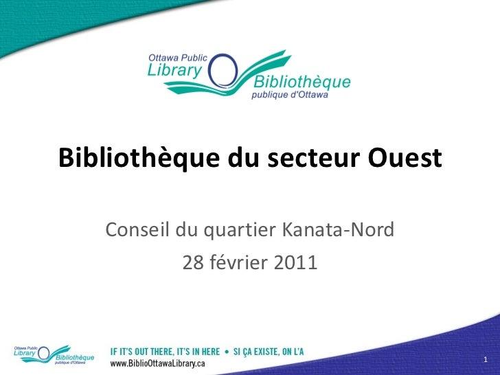 Bibliothèque du secteur Ouest Conseil du quartier Kanata-Nord 28 février 2011