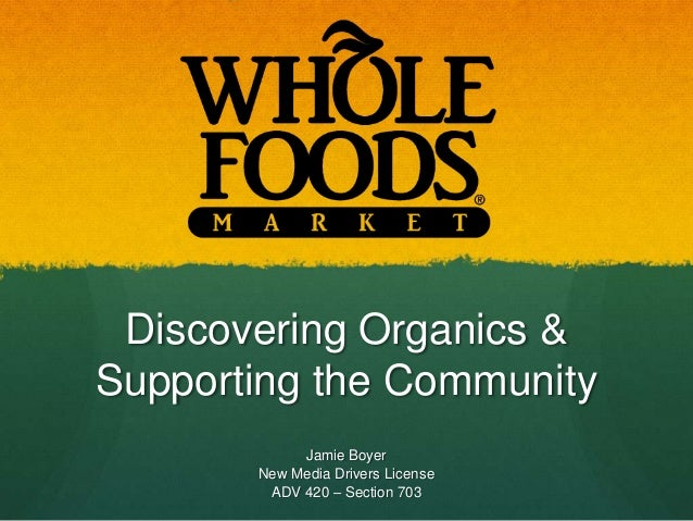 Discovering Organics &Supporting the Community            Jamie Boyer       New Media Drivers License        ADV 420 – Sec...
