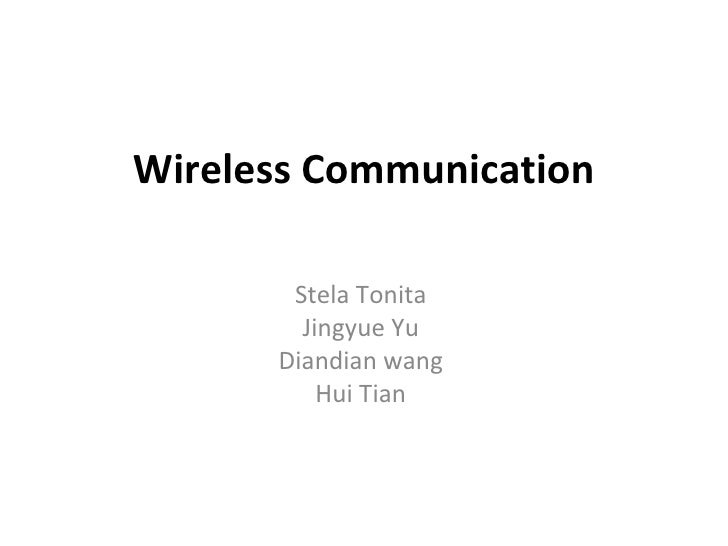 Wireless Communication Stela Tonita Jingyue Yu Diandian wang Hui Tian