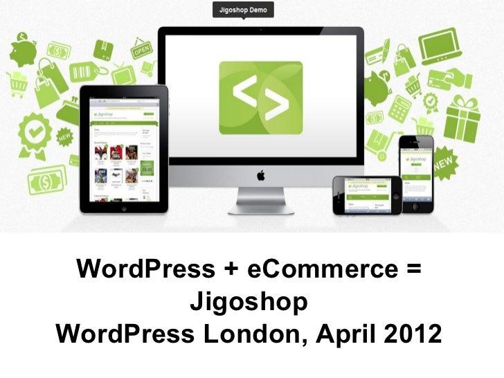 WordPress + eCommerce =         JigoshopWordPress London, April 2012