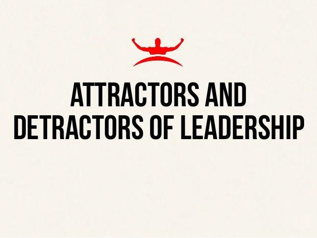 ATTRACTORS AND DETRACTORS OF LEADERSHIP