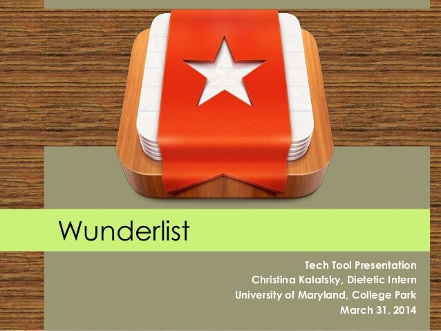Tech Tool Presentation Christina Kalafsky, Dietetic Intern University of Maryland, College Park March 31, 2014 Wunderlist