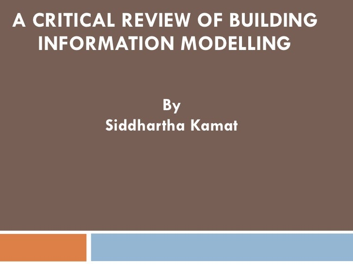 A CRITICAL REVIEW OF BUILDING INFORMATION  MODELLING By Siddhartha Kamat