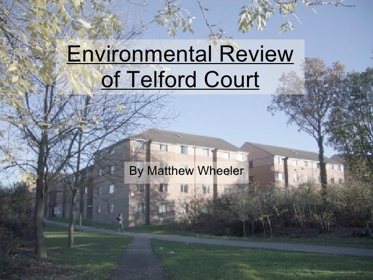 Environmental Review of Telford Court <ul><li>By Matthew Wheeler </li></ul>