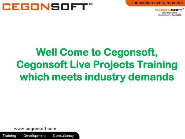 Well Come to Cegonsoft, Cegonsoft Live Projects Training which meets industry demands