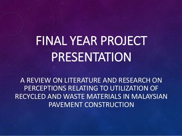 FINAL YEAR PROJECT PRESENTATION A REVIEW ON LITERATURE AND RESEARCH ON PERCEPTIONS RELATING TO UTILIZATION OF RECYCLED AND...