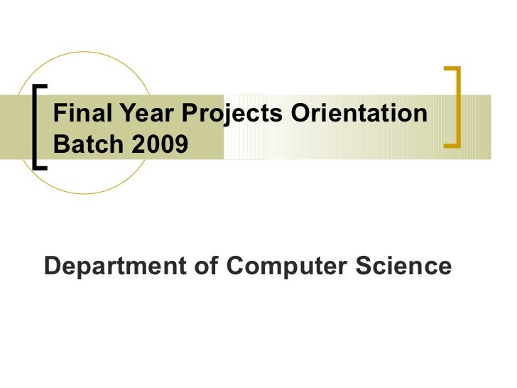 Final Year Projects OrientationBatch 2009Department of Computer Science