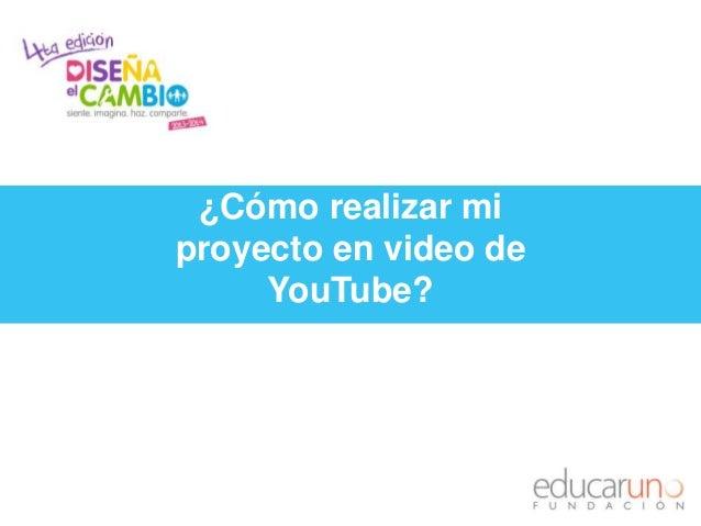 ¿Cómo realizar mi proyecto en video de YouTube?