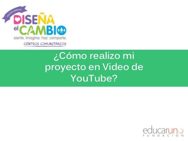 ¿Cómo realizo mi proyecto en Video de YouTube?