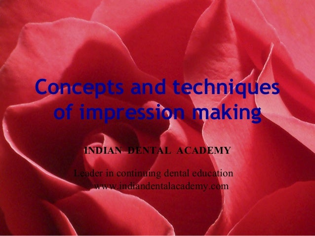 Concepts and techniques of impression making INDIAN DENTAL ACADEMY Leader in continuing dental education www.indiandentala...