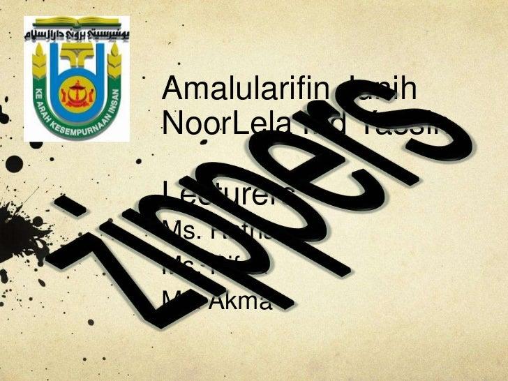 Amalularifin JunihNoorLela Md YassinLecturers:Ms. RatnaMs. RifahMs. Akma