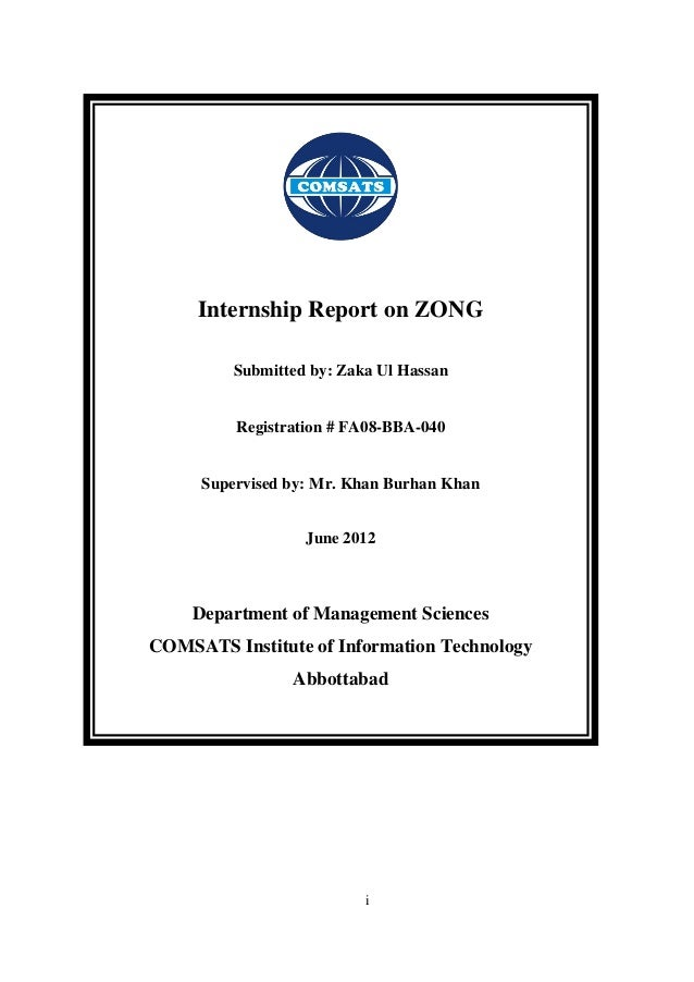 Internship Report on ZONG Submitted by: Zaka Ul Hassan  Registration # FA08-BBA-040  Supervised by: Mr. Khan Burhan Khan J...