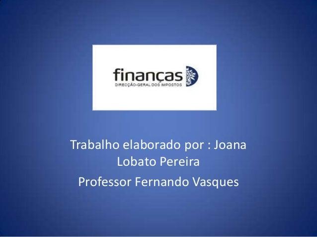 Trabalho elaborado por : Joana        Lobato Pereira Professor Fernando Vasques