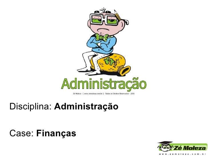 Disciplina:  Administração Case:  Finanças