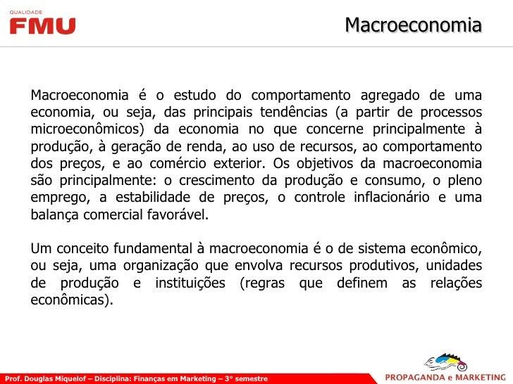 Macroeconomia <ul><li>Macroeconomia é o estudo do comportamento agregado de uma economia, ou seja, das principais tendênci...