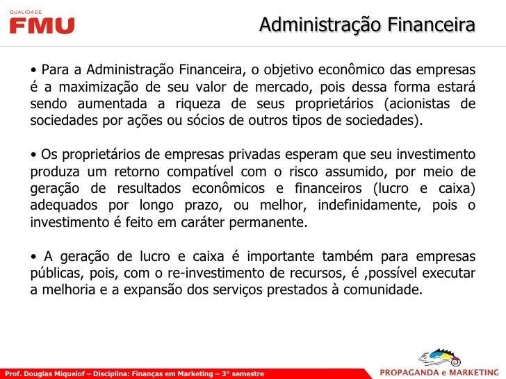 Administração Financeira <ul><li>Para a Administração Financeira, o objetivo econômico das empresas é a maximização de seu...