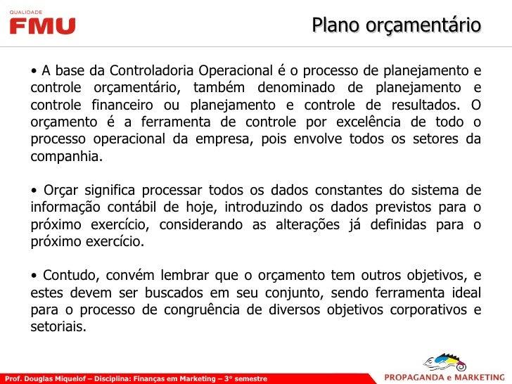 Plano orçamentário <ul><li>A base da Controladoria Operacional é o processo de planejamento e controle orçamentário, també...