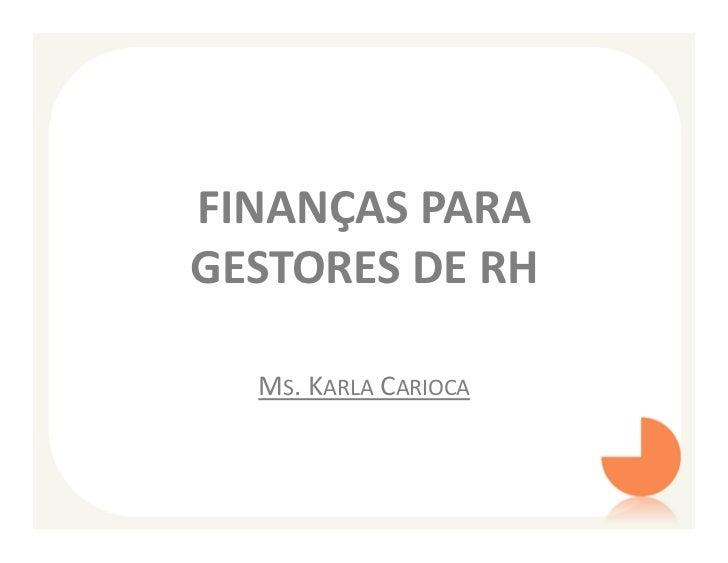 FINANÇAS PARAGESTORES DE RH  MS. KARLA CARIOCA