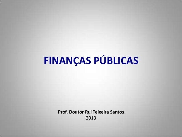 FINANÇAS PÚBLICAS  Prof. Doutor Rui Teixeira Santos               2013
