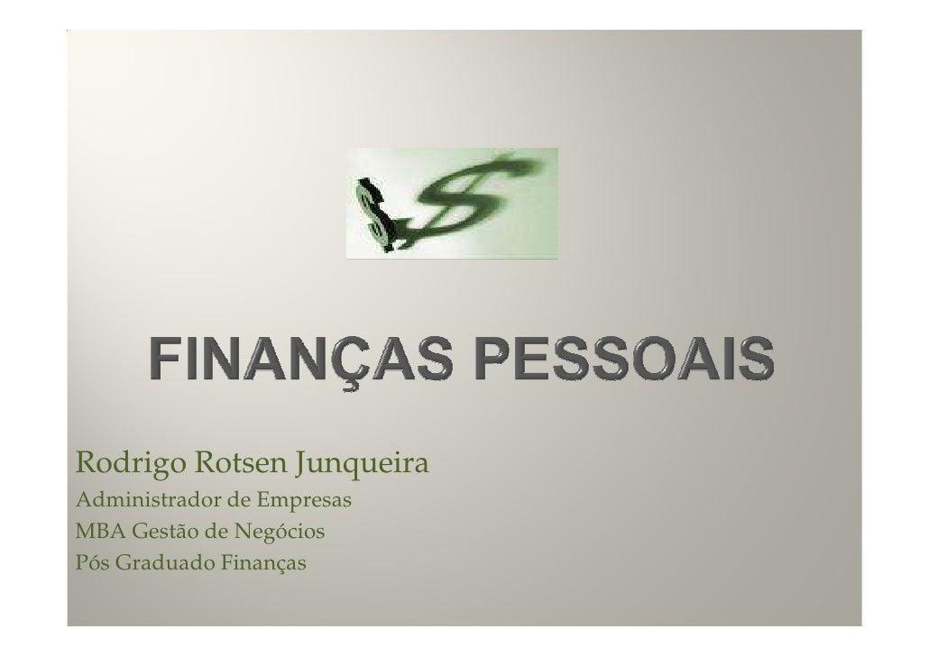 Rodrigo Rotsen Junqueira Administrador de Empresas MBA Gestão de Negócios Pós Graduado Finanças