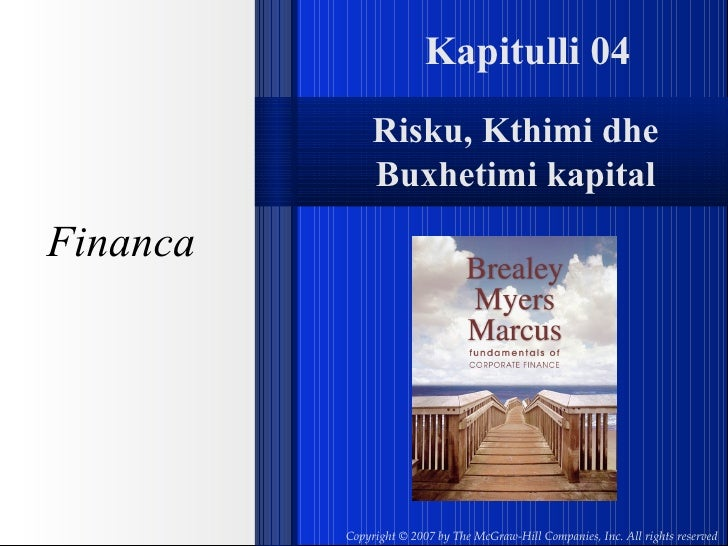 Kapitulli 04 F inanca Copyright © 2007 by The McGraw-Hill Companies, Inc. All rights reserved   Risku, Kthimi dhe Buxhetim...