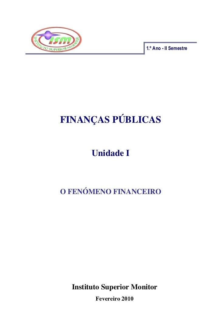 1.º Ano - II SemestreFINANÇAS PÚBLICAS        Unidade IO FENÓMENO FINANCEIRO  Instituto Superior Monitor         Fevereiro...