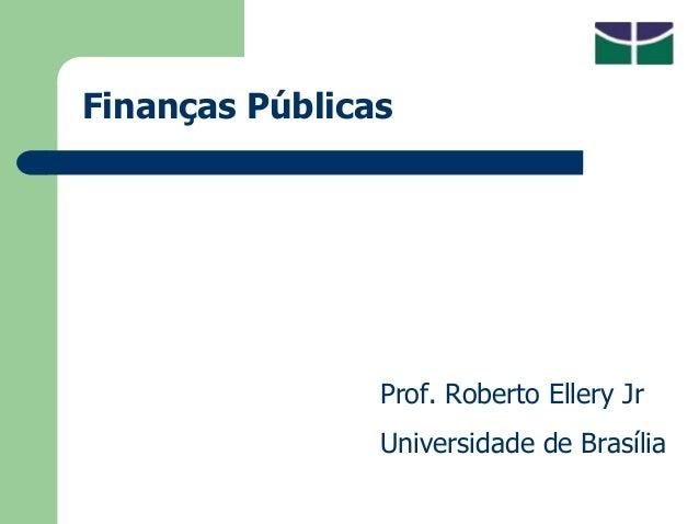 Finanças Públicas Prof. Roberto Ellery Jr Universidade de Brasília