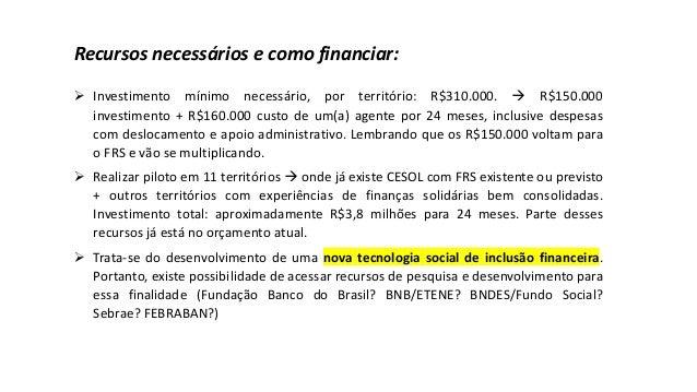 Recursos necessários e como financiar: ➢ Investimento mínimo necessário, por território: R$310.000. → R$150.000 investimen...