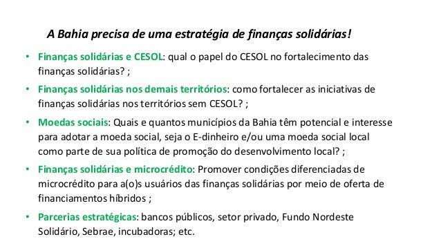 A Bahia precisa de uma estratégia de finanças solidárias! • Finanças solidárias e CESOL: qual o papel do CESOL no fortalec...