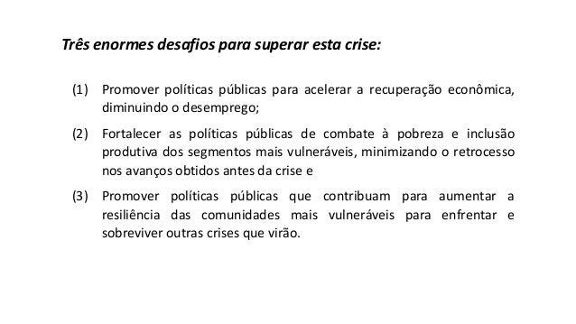 Três enormes desafios para superar esta crise: (1) Promover políticas públicas para acelerar a recuperação econômica, dimi...