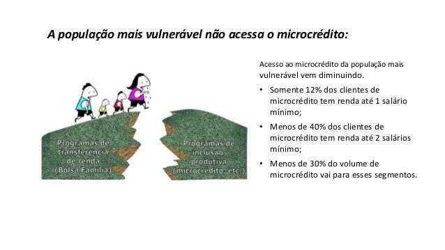 A população mais vulnerável não acessa o microcrédito: Acesso ao microcrédito da população mais vulnerável vem diminuindo....