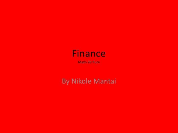 Finance Math 20 Pure <br />By Nikole Mantai <br />