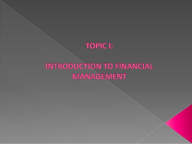        Definition to finance Roles of financial manager Basic forms of business organization Goals of the firm Financ...