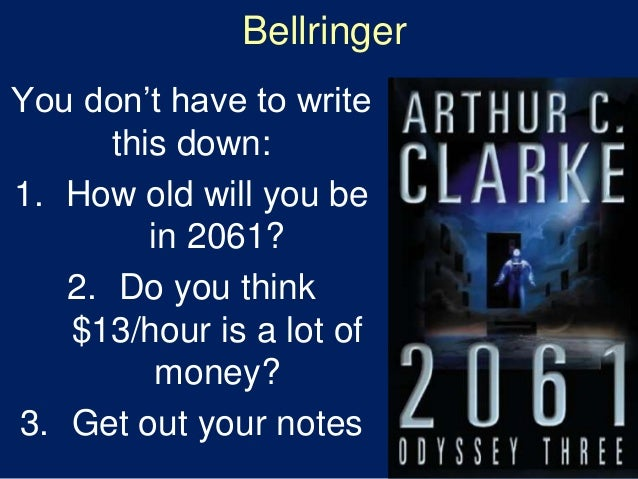 Bellringer You don't have to write this down: 1. How old will you be in 2061? 2. Do you think $13/hour is a lot of money? ...