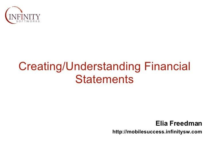 Creating/Understanding Financial Statements Elia Freedman   http://mobilesuccess.infinitysw.com