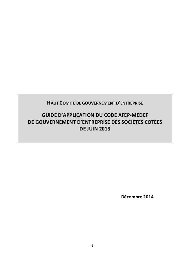 1 HAUT COMITE DE GOUVERNEMENT D'ENTREPRISE GUIDE D'APPLICATION DU CODE AFEP-MEDEF DE GOUVERNEMENT D'ENTREPRISE DES SOCIETE...