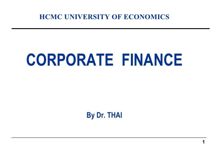 <ul><li>HCMC UNIVERSITY OF ECONOMICS </li></ul><ul><li>CORPORATE  FINANCE </li></ul><ul><li>By Dr. THAI </li></ul>