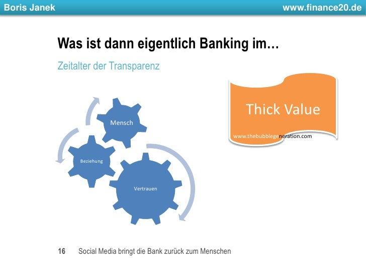Was ist dann eigentlich Banking im…<br />Zeitalter der Transparenz<br />16<br />Social Media bringt die Bank zurück zum Me...