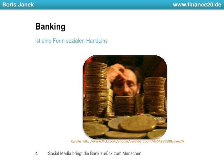 Banking<br />ist eine Form sozialen Handelns<br />4<br />Social Media bringt die Bank zurück zum Menschen<br />Quelle: htt...