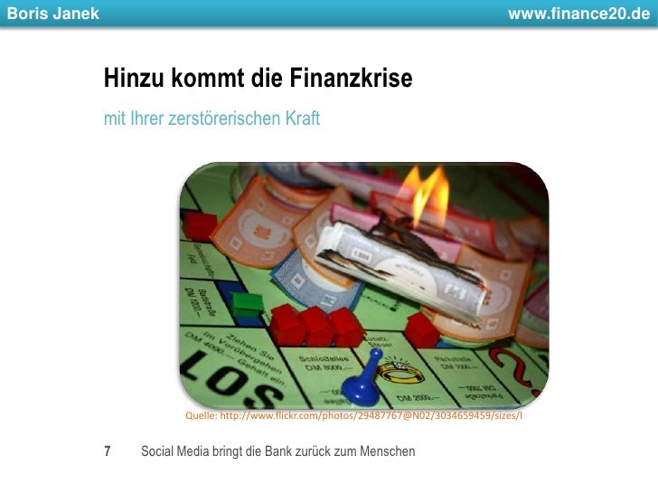 Hinzu kommt die Finanzkrise<br />mit Ihrer zerstörerischen Kraft<br />7<br />Social Media bringt die Bank zurück zum Mensc...