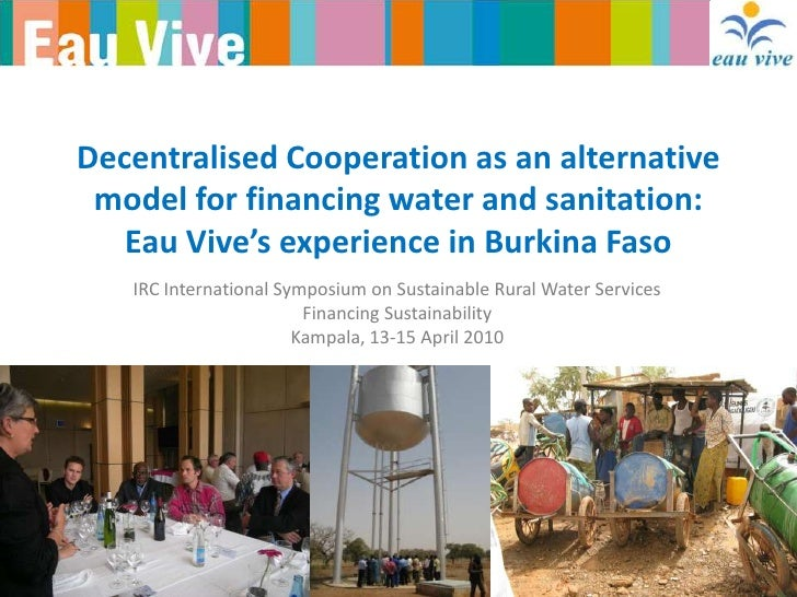 DecentralisedCooperation as an alternative model for financing water and sanitation:Eau Vive'sexperience in Burkina Faso <...