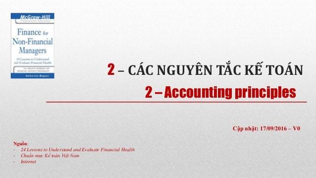 2 – CÁC NGUYÊN TẮC KẾ TOÁN Nguồn: - 24 Lessons to Understand and Evaluate Financial Health - Chuẩn mực Kế toán Việt Nam - ...