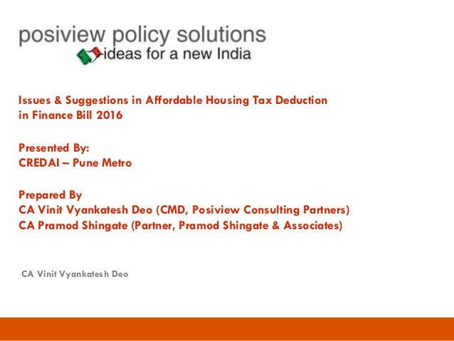 Issues & Suggestions in Affordable Housing Tax Deduction in Finance Bill 2016 Presented By: CREDAI – Pune Metro Prepared B...