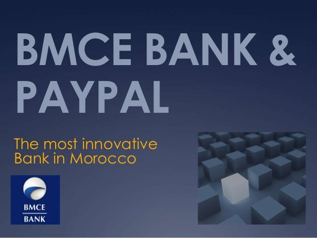 BMCE BANK &PAYPALThe most innovativeBank in Morocco