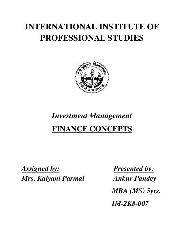 INTERNATIONAL INSTITUTE OF    PROFESSIONAL STUDIES         Investment Management         FINANCE CONCEPTSAssigned by:     ...