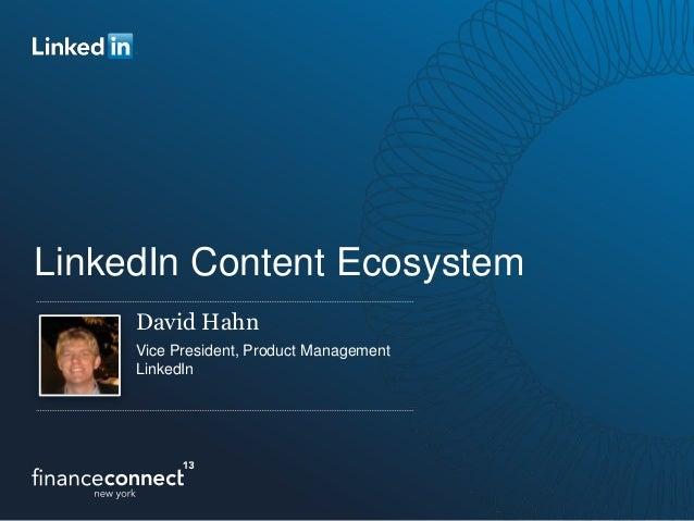 LinkedIn Content EcosystemDavid HahnVice President, Product ManagementLinkedIn