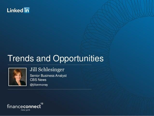 Trends and Opportunities Jill Schlesinger Senior Business Analyst CBS News @jillonmoney